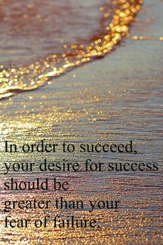 your desire for success should be greater than your fear of failure.