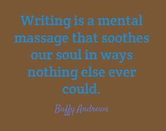 Writing is a mental massage that soothes our soul in...#writing #quotes #tweets