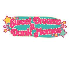 Sweet dreams and dank memes