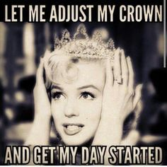 Let me adjust my crown and get my day started c260415
