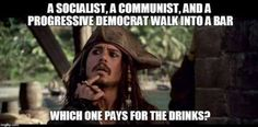 A SOCIALIST, A COMMUNIST, AND A PROGRESSIVE DEMOCRAT WALK INTO A BAR.  WHICH ONE PAYS FOR THE DRINKS?