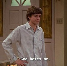 """""""God hates me. That 70s Show Quotes, Tv Show Quotes, Film Quotes, Funny Quotes, Funny Memes, Sean Parker, Eric Forman, Thats 70 Show, Literally Me"""
