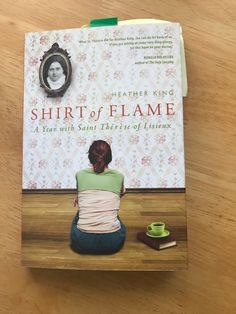 "Author Heather King + Book Giveaway ""Shirt of Flame: a year with Saint Therese of Lisieux"" #EEAuthorInterview"