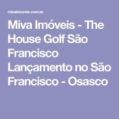 Miva Imóveis - The House Golf São Francisco Lançamento no São Francisco - Osasco