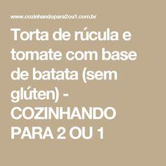 Torta de rúcula e tomate com base de batata (sem glúten) - COZINHANDO PARA 2 OU 1