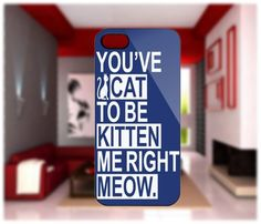 Youve Cat ToBe Kitten Me Right Meow iPhone 4/4S iPhone 5 GalaxyS2/S3/4 | GlobalMarket - Accessories on ArtFire