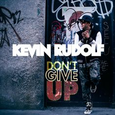 """Kevin Rudolf """"Don't Give Up"""""""