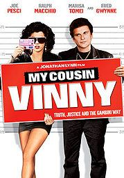 My Cousin Vinny... Funniest movie!!