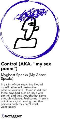 """Control (AKA, """"my sex poem"""") by Myghost Speaks (My Ghost Speaks) https://scriggler.com/detailPost/poetry/28241"""