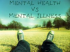 Mental Health vs. Mental Illness: What is Mental Health?