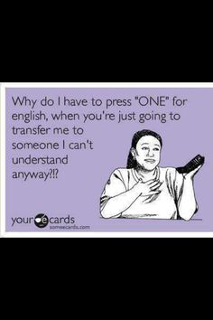 This is soooo true and sooo annoying...I always ask for someone who speaks English :)