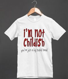 I'm Not Childish - Funny T Shirt - Clothes / fashion for women, men and children