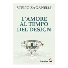 amore al tempo del design, Romanzo di Stelio Zanganelli, BERTONI EDITORE Calm, Ebay, Design