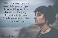 When the voice in your head tells you that you have nothing to offer, know that it's lying.  In real...