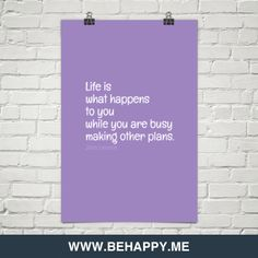 Life is what happens to you while you are busy making other plans. by John Lennon #32674