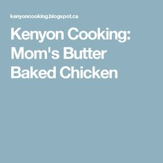 Kenyon Cooking: Mom's Butter Baked Chicken