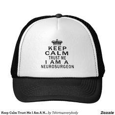 Keep Calm Trust Me I Am A Neurosurgeon Trucker Hat