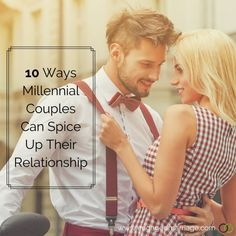 10 Ways Millennial Couples Can Spice Up Their Relationship.