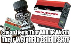 Cheap Items That Will be Worth Their Weight in Gold If SHTF. When it comes to being prepared, I have always believe that you can never be to prepared.
