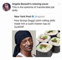 Angela Bassett's missing oscar- This is the epitome of transferable job skills New York Post 9 How Snoop Dogg's joint-rolling skills made him a sushi master nyp. Funny Memes About Girls, Stupid Funny Memes, Funny Tweets, Funny Quotes, Funny Shit, Funny Black People Memes, Black Memes, Snoop Dogg, Funny Picture Jokes