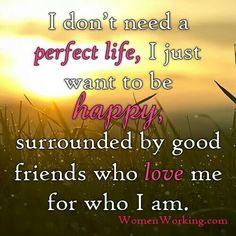 I just want to be happy....