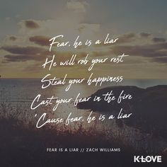 Fear is a Liar~Zach Williams Worship Songs Lyrics, Worship Quotes, Song Lyric Quotes, Christian Music Quotes, Christian Song Lyrics, Cute Backgrounds For Phones, Worship Backgrounds, Facing Fear, Illness Quotes