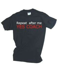 Repeat After Me - Yes Coach Tee. This TEN.O Gymnastics tee shirt is heavyweight, preshrunk cotton, seamless collar, tapered shoulder-to-shoulder with full double needle stitch. Sizes: AS-AXL Swim Coach Gifts, Football Coach Gifts, Soccer Gifts, Team Gifts, College Football, Alabama Football, American Football, Sports Gifts, Coaches Wife