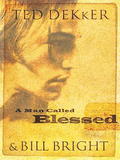 A Man called Blessed by Ted Dekker and Bill Bright