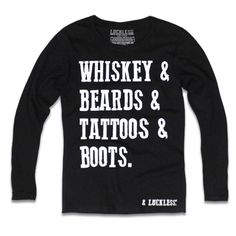 """Whiskey & Beards & Tattoos & Boots"" by Luckless Outfitters. What more do you desire from life/men/style than this? We think that this sums up many country women's desires. Who doesn't love a handsome"