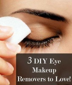 3 DIY Eye Makeup Removers to Love. Most eye make-up removers contain mineral oil--NOT GOOD FOR YOUR SKIN!!!