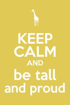 You are tall. Embrace it and be proud of it. #tallgirlsrock