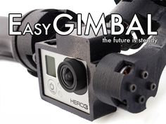 EasyGimbal: An advanced GoPro 3 camera stabilizer by Cordvision LLC — Kickstarter