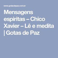 Mensagens espiritas – Chico Xavier – Lê e medita   Gotas de Paz