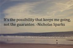 Nicholas sparks quote. Knowing that one day we could have everything we dreamed of, the perfect life for us, is what is keeping me going. Living out the dreams we had would be the best thing to happen to us. I just pray one day you'll realize how much I miss you.