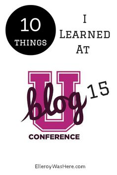 It's Monday morning and I'm tired, but I'm sharing 10 of the things I learned at BlogU15, my favorite conference of all that I've attended. The sessions, the peeps, the food?...nah...not the food. But who cares? Middle school was SO much better this time around!