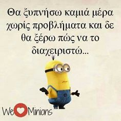 Some day i'll wake up without problems and i will not know how to handle that… Favorite Quotes, Best Quotes, Life Quotes, Funny Statuses, Funny Memes, Hilarious, We Love Minions, Funny Greek Quotes, Minion Jokes