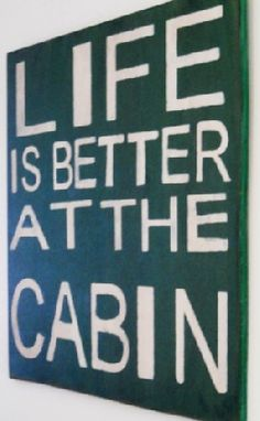 Life is Better At The Cabin wooden primitive sign