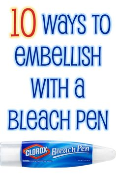 10 Ways to Embellish with a Bleach Pen