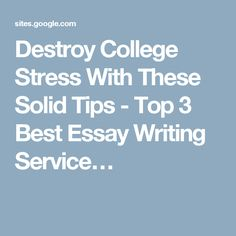 Destroy College Stress With These Solid Tips - Top 3 Best Essay Writing Service…