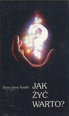 Jak żyć warto?, Elwira Anna Syzdek, Agencja Promocyjno-Wydawnicza EMS, 1999, http://www.antykwariat.nepo.pl/jak-zyc-warto-elwira-anna-syzdek-p-14043.html