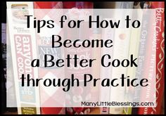 Tips for How to Become a Better Cook through Practice - Real Life at Home