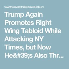 Trump Again Promotes Right Wing Tabloid While Attacking NY Times, but Now He's Also Threatening the First Amendment - The New Civil Rights Movement