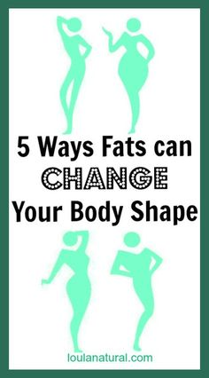 5 ways fats can change your body shape Loula Natural Pin