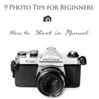 9 tips and tricks for beginning photographers-how to shoot in manual!