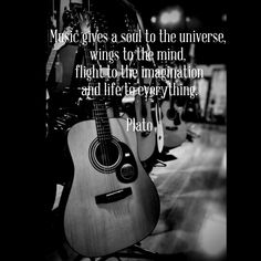 Music gives a soul to the universe, wings to the mind, flight to the imagination and life to everything. Plato