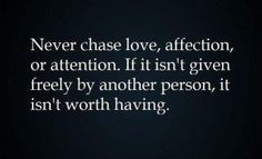 never chase...