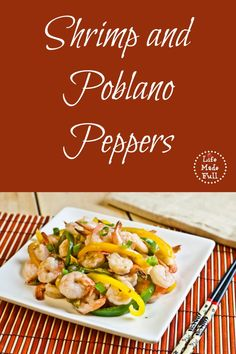 Shrimp and Poblano Peppers - Life Made Full