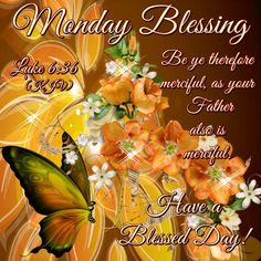 Monday Blessings ~~J Monday Wishes, Monday Greetings, Monday Blessings, Good Night Blessings, Morning Blessings, Monday Morning Blessing, Good Morning Happy Monday, Good Day Quotes, Monday Quotes