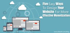 Five Easy Ways to Design Your Website for More Effective Monetization -