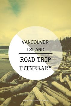 A road trip itinerary through Vancouver Island, BC for families!